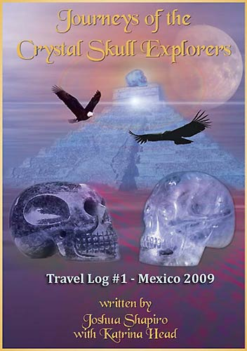 The Book: Journeys of the Crystal Skull Explorers - Travel Log #1 Mexico 2009 (Crystal Skull Mystery)